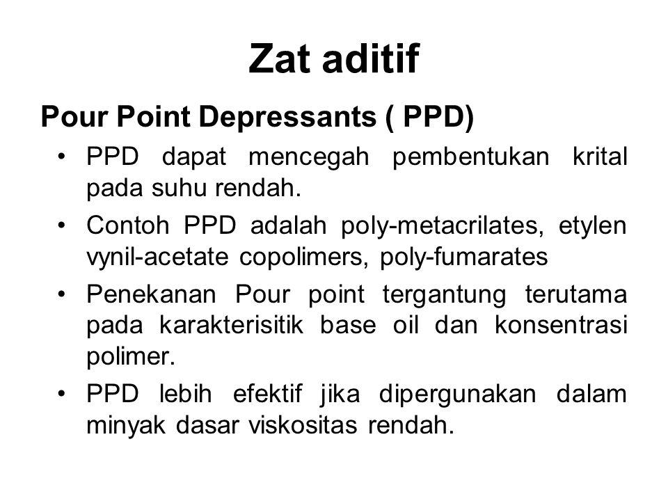 Zat aditif Pour Point Depressants ( PPD) PPD dapat mencegah pembentukan krital pada suhu rendah. Contoh PPD adalah poly-metacrilates, etylen vynil-ace