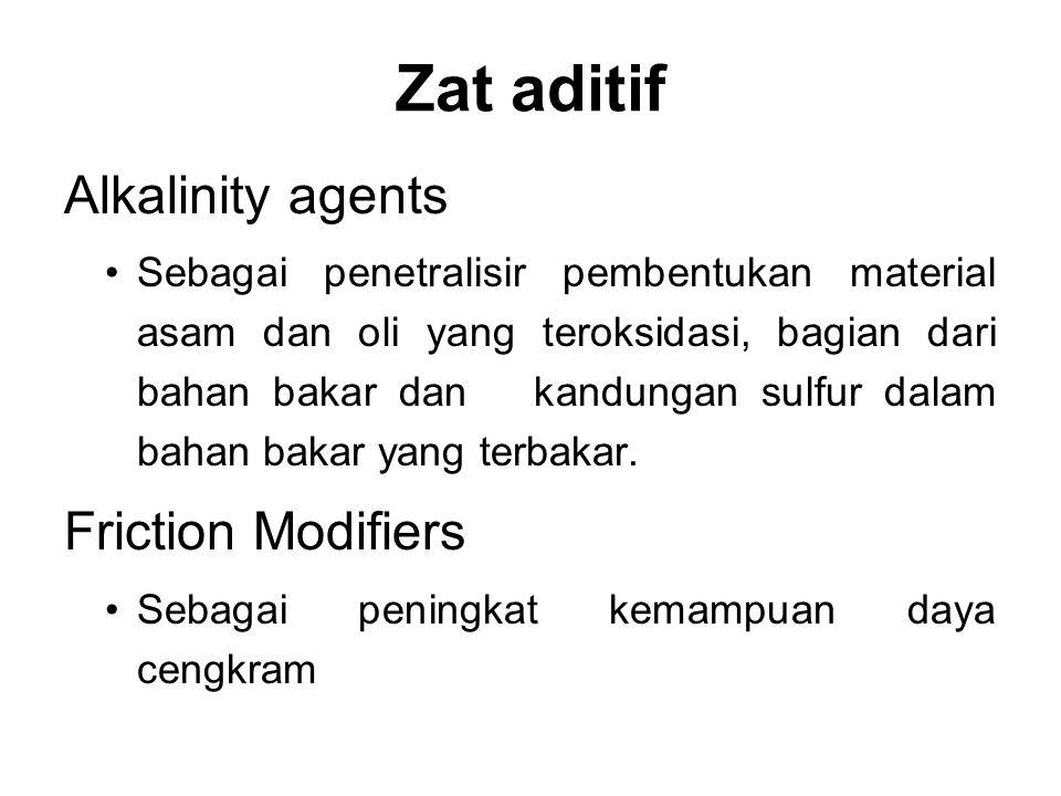 Zat aditif Alkalinity agents Sebagai penetralisir pembentukan material asam dan oli yang teroksidasi, bagian dari bahan bakar dan kandungan sulfur dal