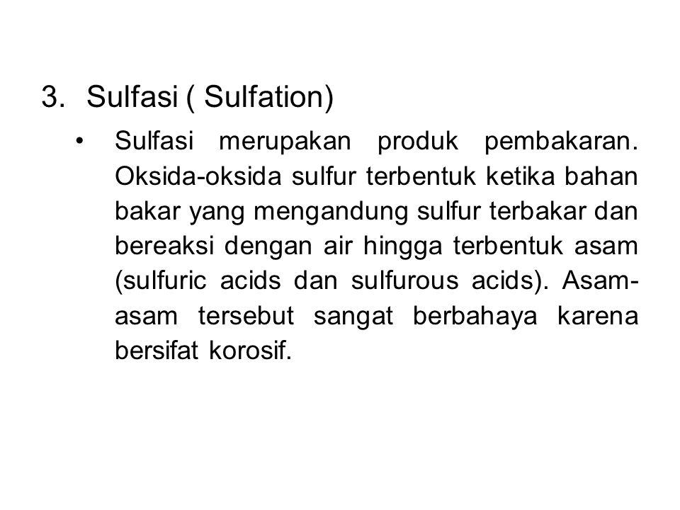 3.Sulfasi ( Sulfation) Sulfasi merupakan produk pembakaran. Oksida-oksida sulfur terbentuk ketika bahan bakar yang mengandung sulfur terbakar dan bere