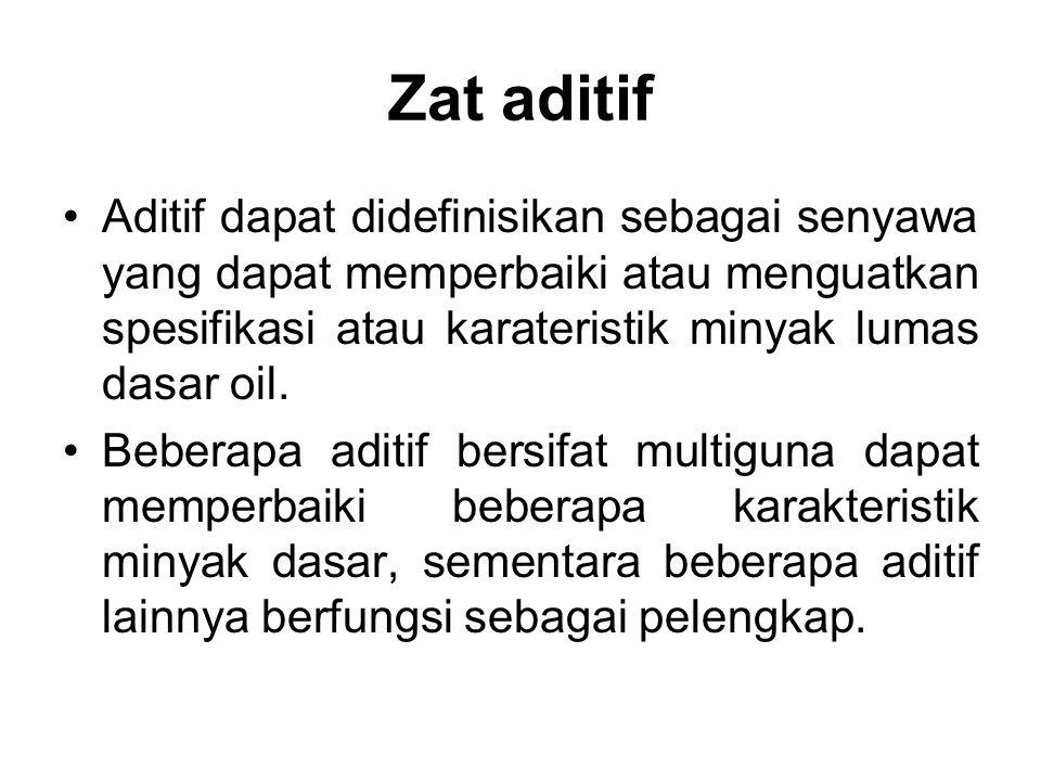 Zat aditif Beberapa aditif utama dapat diklasifikasikan sebagai berikut 1.Memperbaiki sifat minyak dasar Viscosity Index Improver Pour Point Depressant Antifoamants