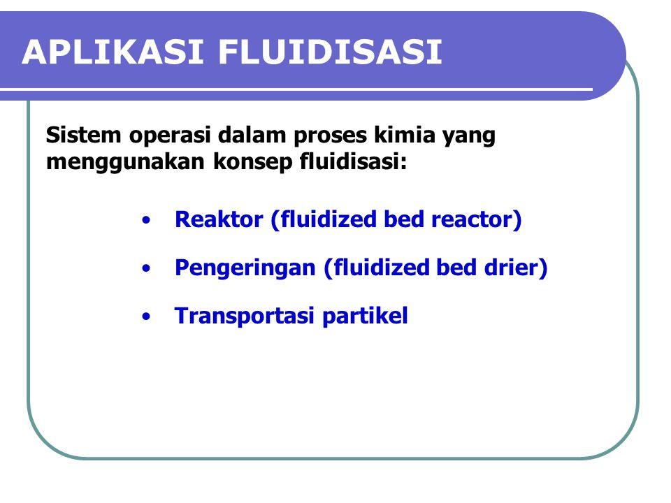 PENGERTIAN FLUIDISASI (CONT.)  Bila laju alir fluida dinaikkan lagi, maka partikel zat padat akan ikut mengalir seperti fluida, yang biasanya dimanfaatkan untuk transportasi zat padat bentuk partikel halus (pneumatic convenyor)
