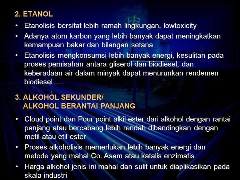 2. ETANOL Etanolisis bersifat lebih ramah lingkungan, lowtoxicity Adanya atom karbon yang lebih banyak dapat meningkatkan kemampuan bakar dan bilangan