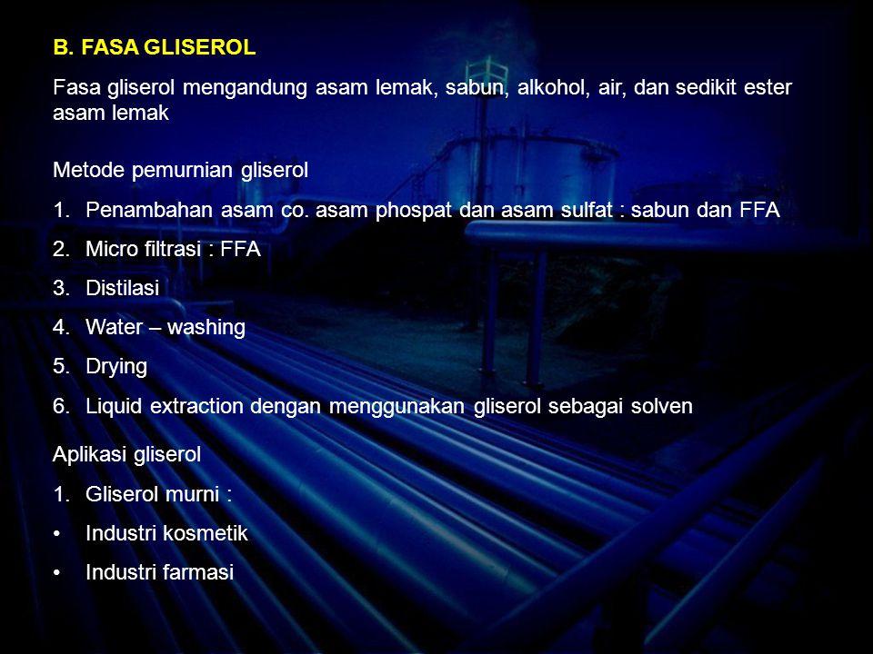 B. FASA GLISEROL Fasa gliserol mengandung asam lemak, sabun, alkohol, air, dan sedikit ester asam lemak Metode pemurnian gliserol 1.Penambahan asam co