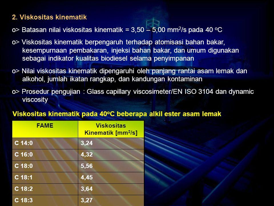2. Viskositas kinematik o> Batasan nilai viskositas kinematik = 3,50 – 5,00 mm 2 /s pada 40 o C o> Viskositas kinematik berpengaruh terhadap atomisasi