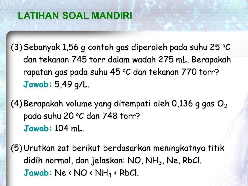 (3)Sebanyak 1,56 g contoh gas diperoleh pada suhu 25 o C dan tekanan 745 torr dalam wadah 275 mL.