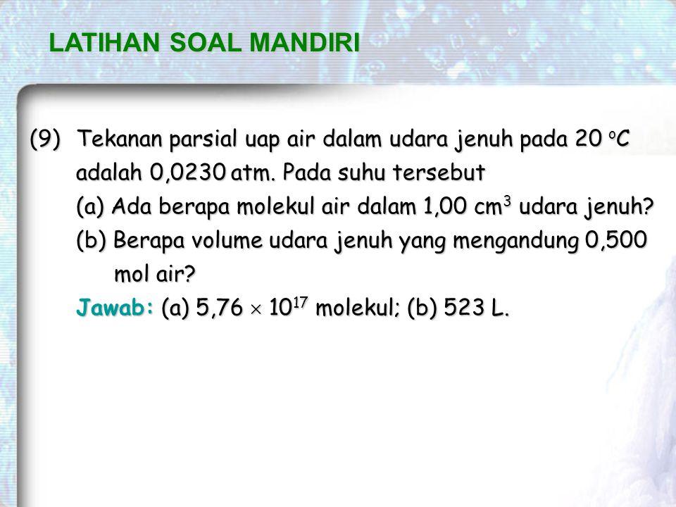 LATIHAN SOAL MANDIRI (9)Tekanan parsial uap air dalam udara jenuh pada 20 o C adalah 0,0230 atm.
