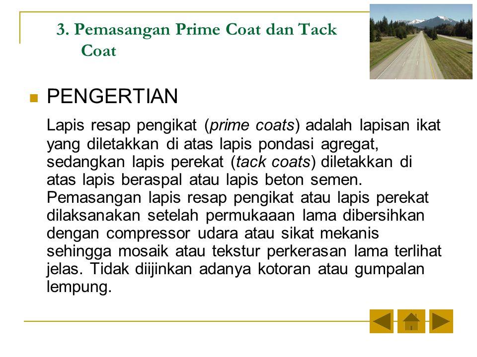 3. Pemasangan Prime Coat dan Tack Coat PENGERTIAN Lapis resap pengikat (prime coats) adalah lapisan ikat yang diletakkan di atas lapis pondasi agregat