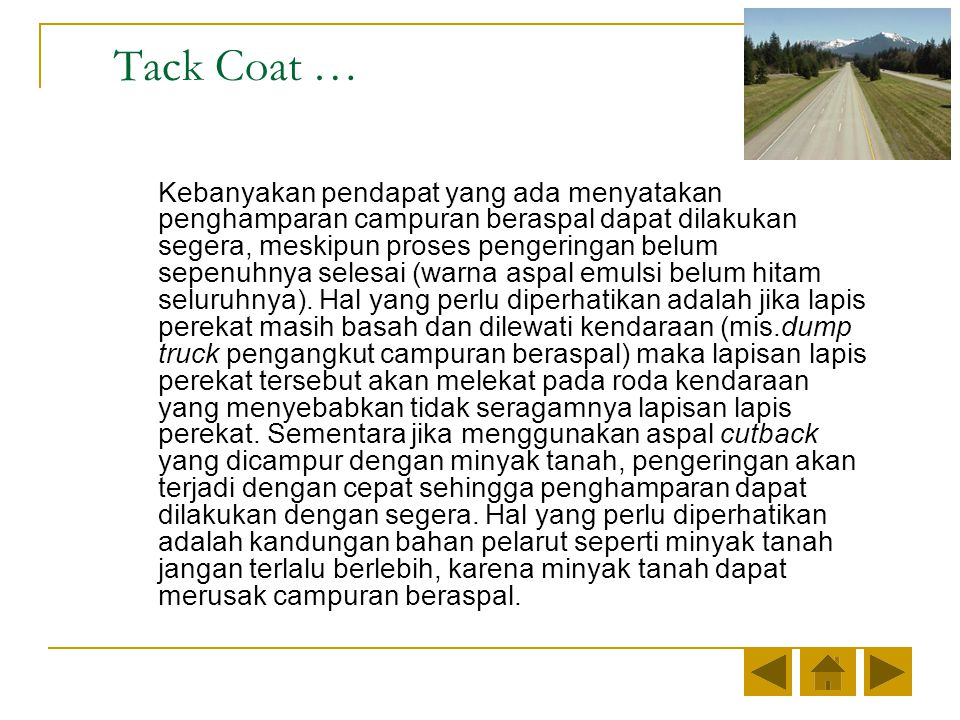Tack Coat … Kebanyakan pendapat yang ada menyatakan penghamparan campuran beraspal dapat dilakukan segera, meskipun proses pengeringan belum sepenuhnya selesai (warna aspal emulsi belum hitam seluruhnya).