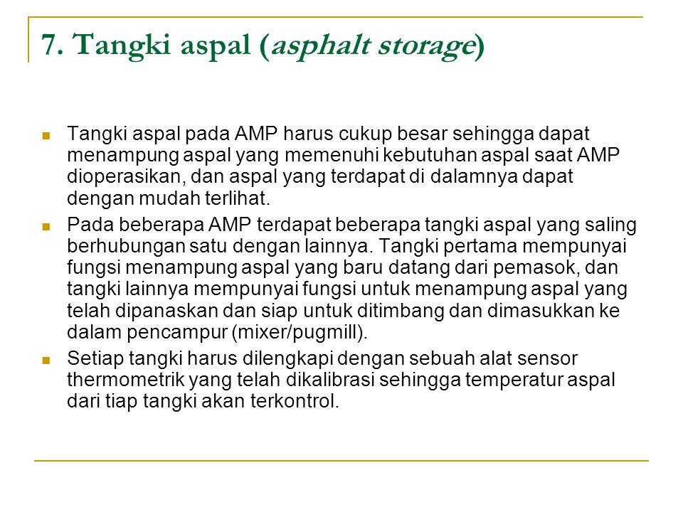 7. Tangki aspal (asphalt storage) Tangki aspal pada AMP harus cukup besar sehingga dapat menampung aspal yang memenuhi kebutuhan aspal saat AMP dioper