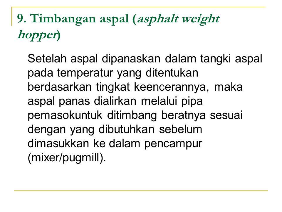 9. Timbangan aspal (asphalt weight hopper) Setelah aspal dipanaskan dalam tangki aspal pada temperatur yang ditentukan berdasarkan tingkat keenceranny