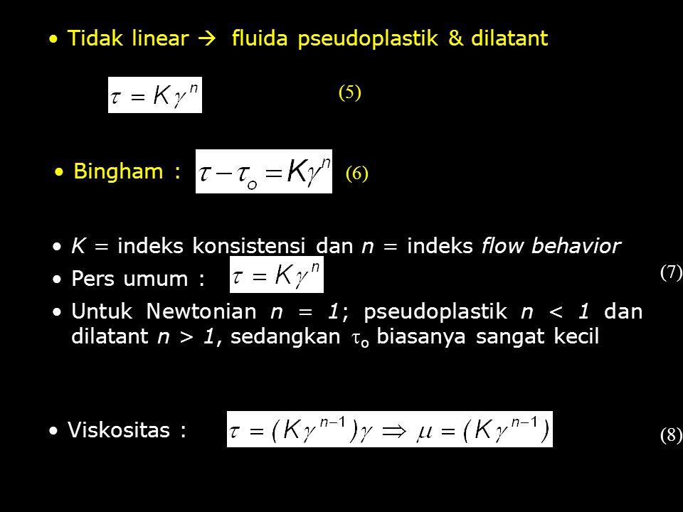 K = indeks konsistensi dan n = indeks flow behavior Pers umum : Untuk Newtonian n = 1; pseudoplastik n 1, sedangkan  o biasanya sangat kecil (7) (5)