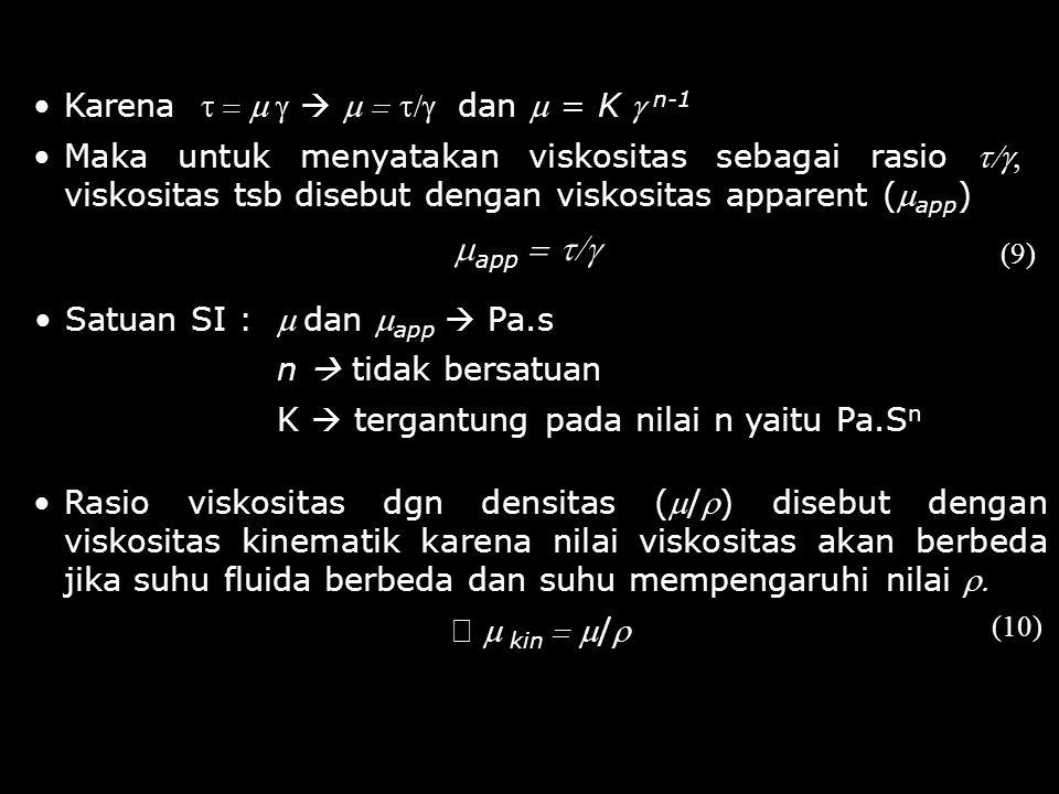(9) Karena     dan  = K  n-1 Maka untuk menyatakan viskositas sebagai rasio  viskositas tsb disebut dengan viskositas apparent (
