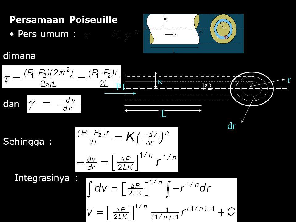 Persamaan Poiseuille Pers umum : dimana dan Sehingga : Integrasinya : L P1P2 R dr r
