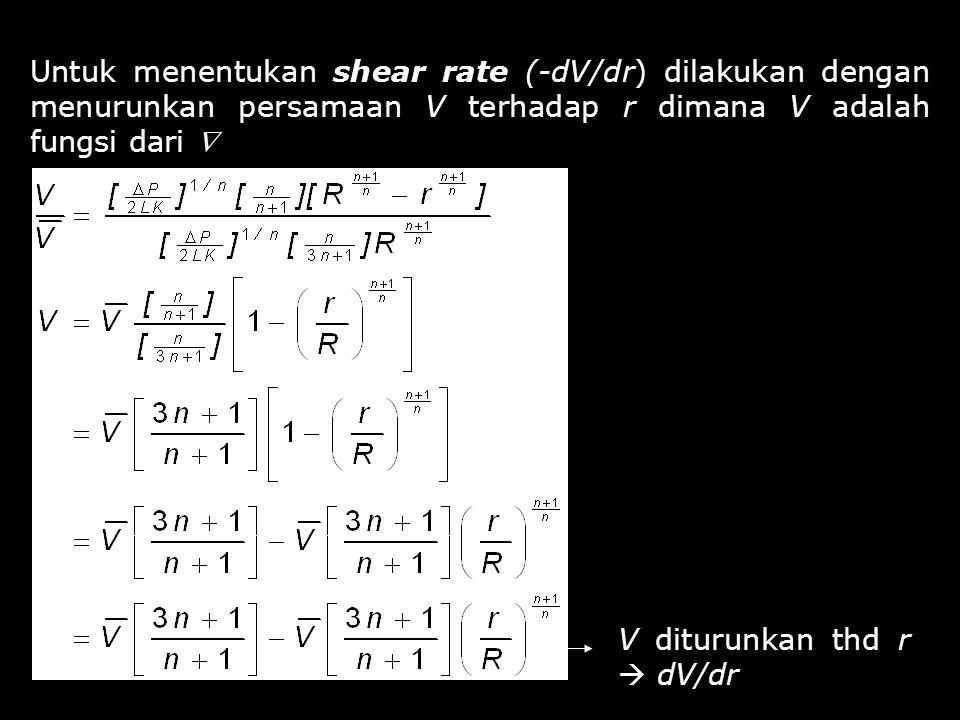 Untuk menentukan shear rate (-dV/dr) dilakukan dengan menurunkan persamaan V terhadap r dimana V adalah fungsi dari  V diturunkan thd r  dV/dr