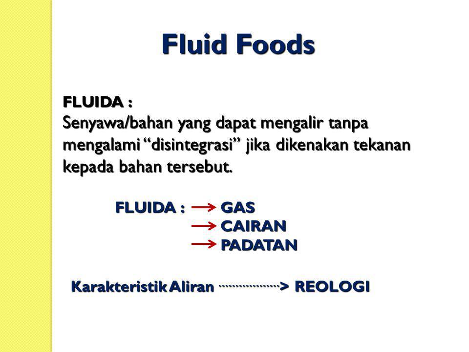 """Fluid Foods FLUIDA : Senyawa/bahan yang dapat mengalir tanpa mengalami """"disintegrasi"""" jika dikenakan tekanan kepada bahan tersebut. Karakteristik Alir"""