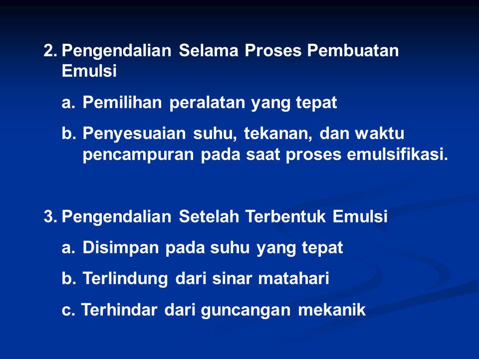 2.Pengendalian Selama Proses Pembuatan Emulsi a.Pemilihan peralatan yang tepat b.Penyesuaian suhu, tekanan, dan waktu pencampuran pada saat proses emu
