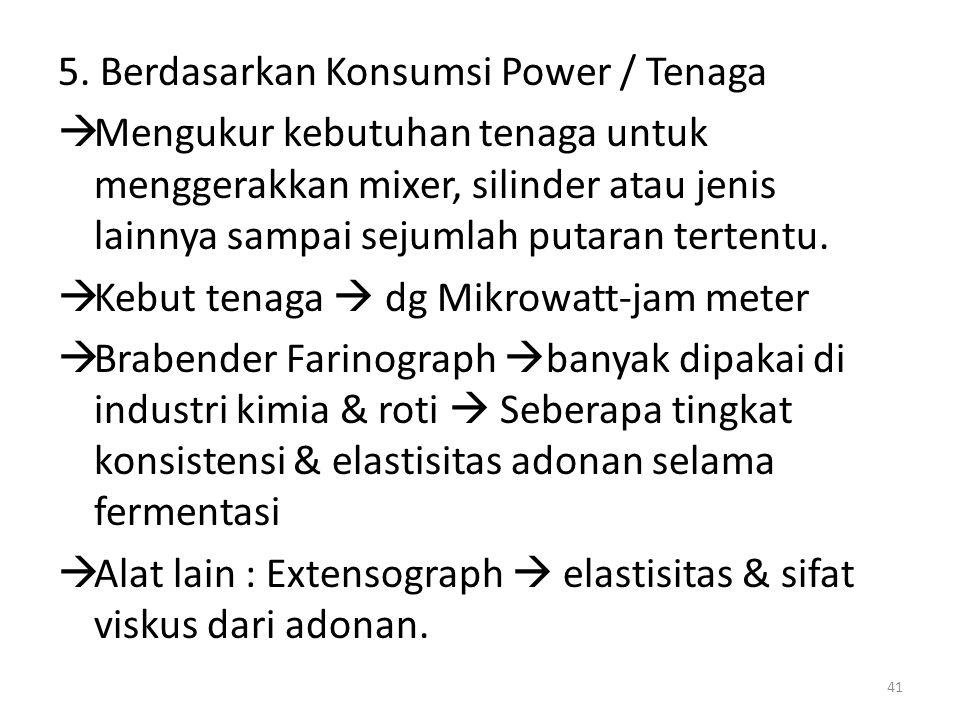 5. Berdasarkan Konsumsi Power / Tenaga  Mengukur kebutuhan tenaga untuk menggerakkan mixer, silinder atau jenis lainnya sampai sejumlah putaran terte