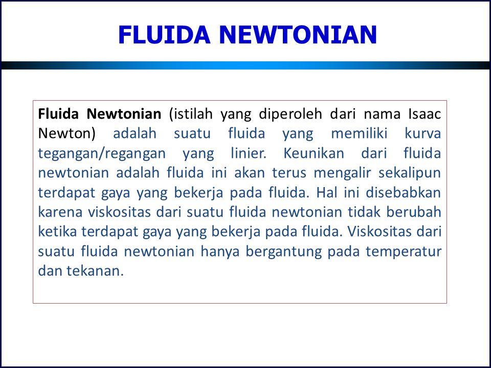FLUIDA NEWTONIAN Fluida Newtonian (istilah yang diperoleh dari nama Isaac Newton) adalah suatu fluida yang memiliki kurva tegangan/regangan yang linie