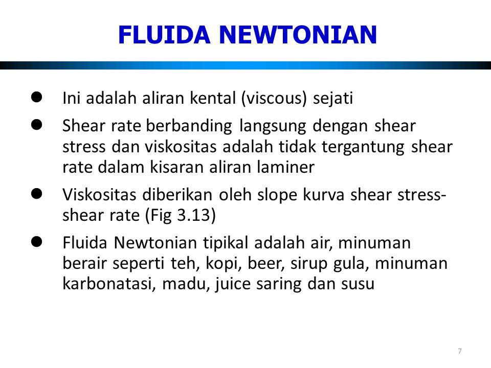 Fluida Newtonian adalah tipe sifat aliran paling sederhana Fluida dengan viskotas tinggi disebut viscous , sedangkan viskositas rendah disebut mobile banyak pangan fluida adalah tidak Newtonian, pada kenyataannya, mereka menyimpang sangat mendasar dari aliran Newtonian 8.