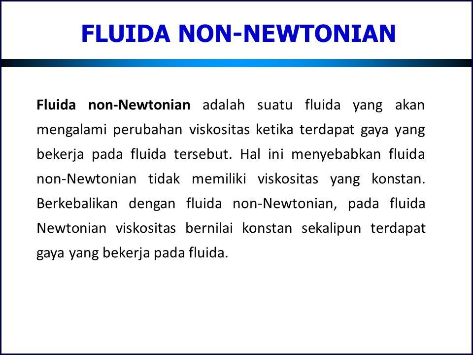 FLUIDA NON-NEWTONIAN Fluida non-Newtonian adalah suatu fluida yang akan mengalami perubahan viskositas ketika terdapat gaya yang bekerja pada fluida t