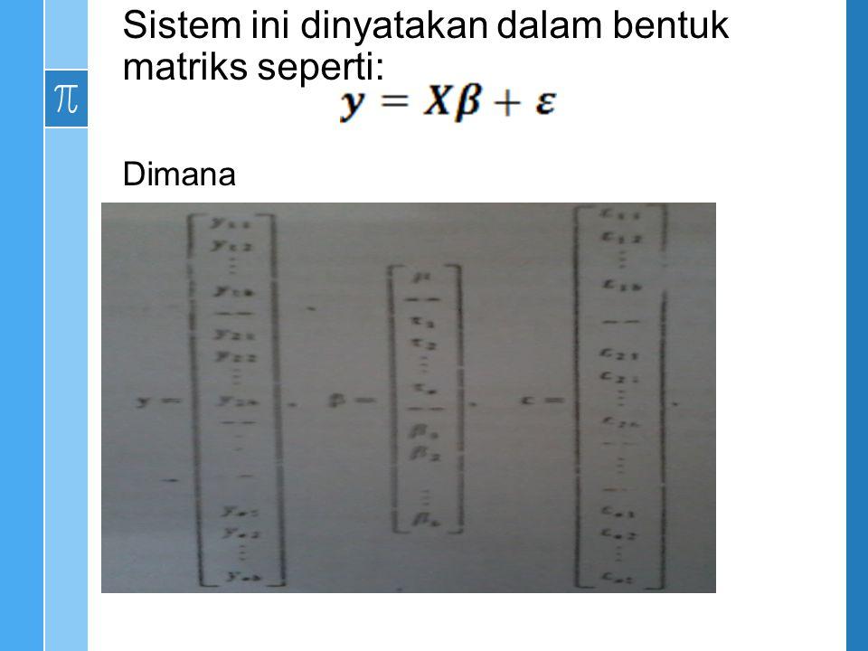 Sistem ini dinyatakan dalam bentuk matriks seperti: Dimana