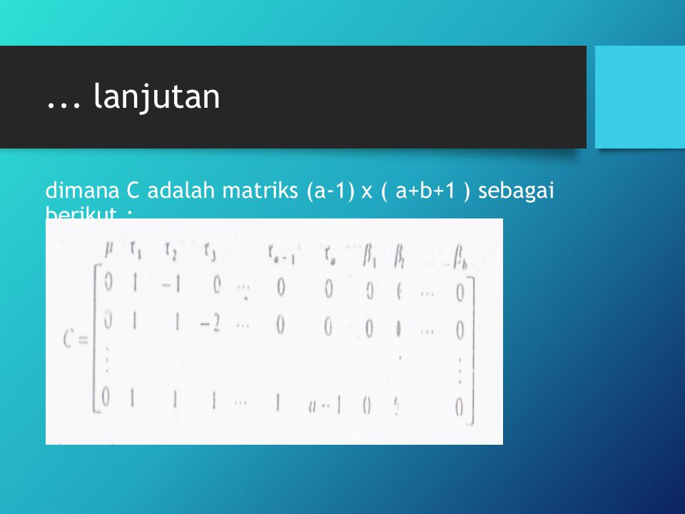 dimana C adalah matriks (a-1) x ( a+b+1 ) sebagai berikut :