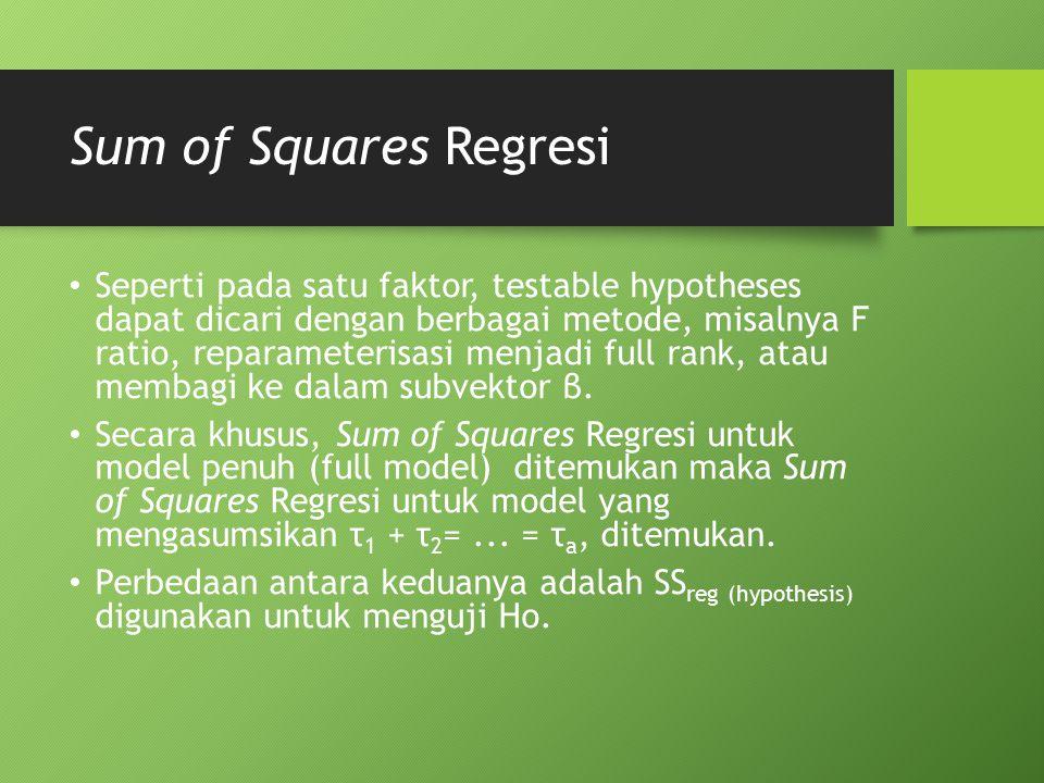 Sum of Squares Regresi Seperti pada satu faktor, testable hypotheses dapat dicari dengan berbagai metode, misalnya F ratio, reparameterisasi menjadi f