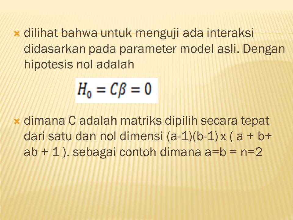  dilihat bahwa untuk menguji ada interaksi didasarkan pada parameter model asli. Dengan hipotesis nol adalah  dimana C adalah matriks dipilih secara