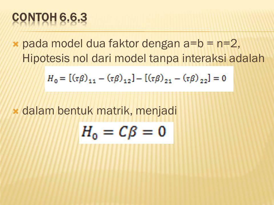  pada model dua faktor dengan a=b = n=2, Hipotesis nol dari model tanpa interaksi adalah  dalam bentuk matrik, menjadi