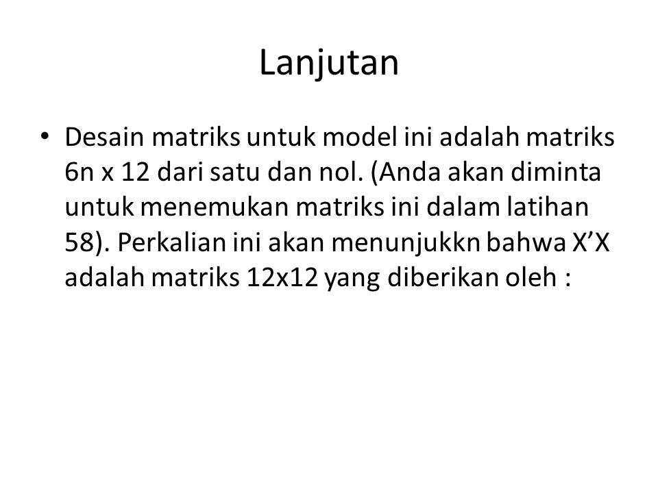 Lanjutan Desain matriks untuk model ini adalah matriks 6n x 12 dari satu dan nol. (Anda akan diminta untuk menemukan matriks ini dalam latihan 58). Pe