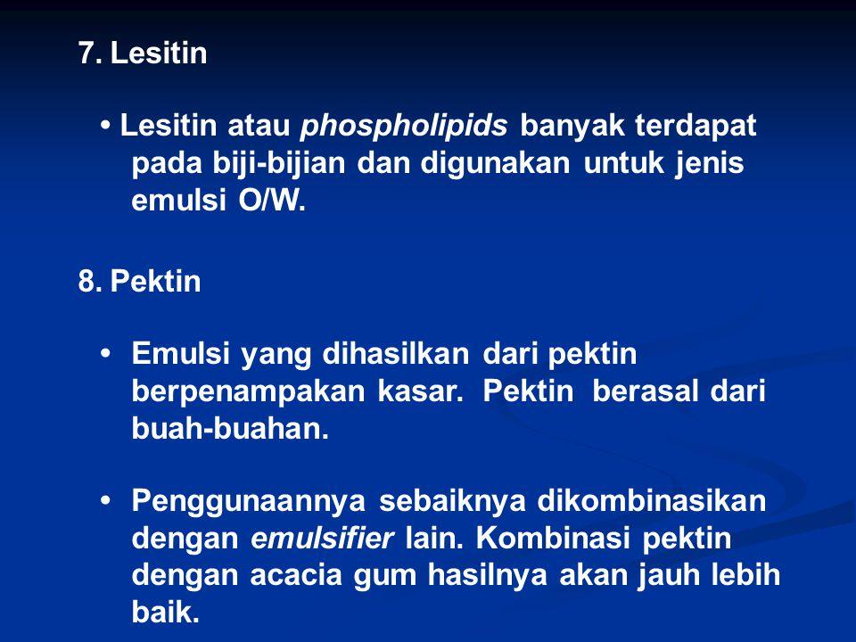7.Lesitin Lesitin atau phospholipids banyak terdapat pada biji-bijian dan digunakan untuk jenis emulsi O/W. 8.Pektin Emulsi yang dihasilkan dari pekti