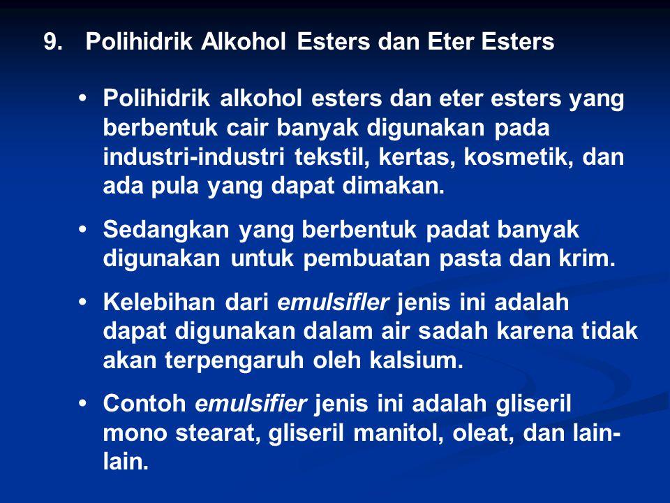 9. Polihidrik Alkohol Esters dan Eter Esters Polihidrik alkohol esters dan eter esters yang berbentuk cair banyak digunakan pada industri-industri tek