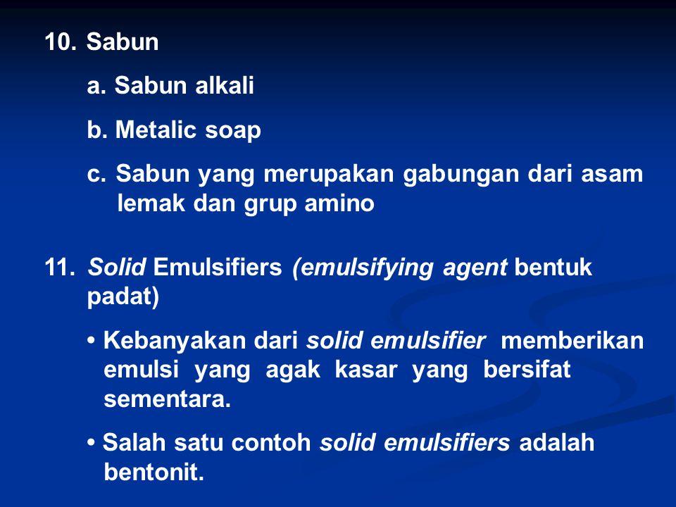 10. Sabun a. Sabun alkali b. Metalic soap c. Sabun yang merupakan gabungan dari asam lemak dan grup amino 11.Solid Emulsifiers (emulsifying agent bent