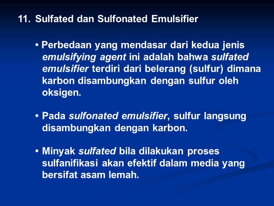 11.Sulfated dan Sulfonated Emulsifier Perbedaan yang mendasar dari kedua jenis emulsifying agent ini adalah bahwa sulfated emulsifier terdiri dari belerang (sulfur) dimana karbon disambungkan dengan sulfur oleh oksigen.