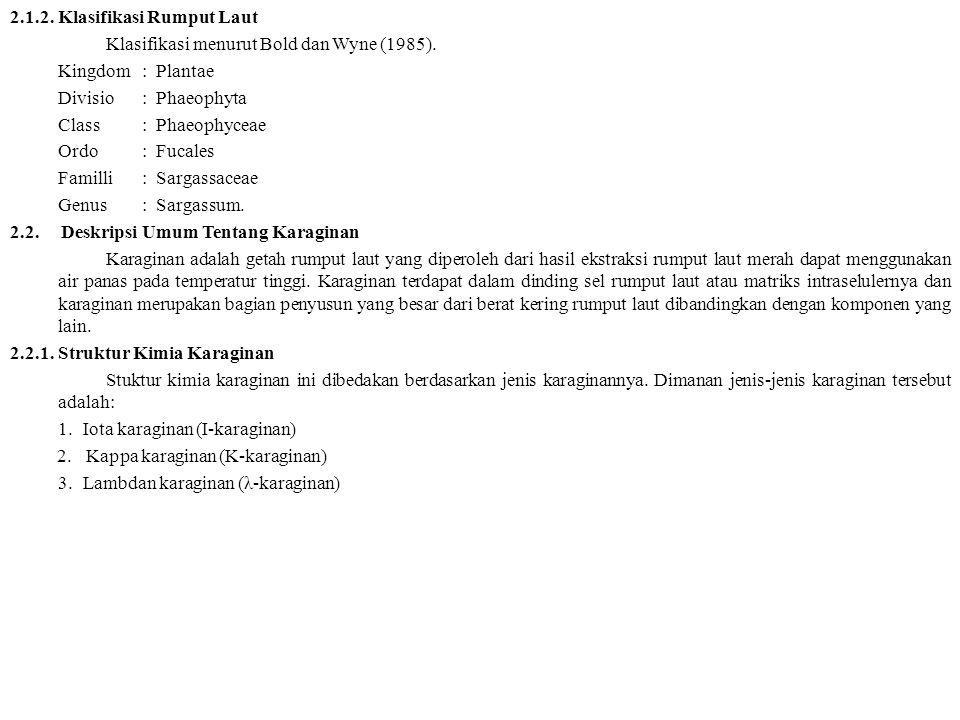 2.1.2. Klasifikasi Rumput Laut Klasifikasi menurut Bold dan Wyne (1985). Kingdom: Plantae Divisio: Phaeophyta Class: Phaeophyceae Ordo: Fucales Famill