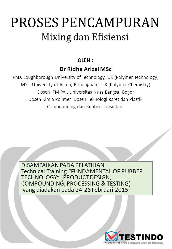PROSES PENCAMPURAN Mixing dan Efisiensi OLEH : Dr Ridha Arizal MSc PhD, Loughborough University of Technology, UK (Polymer Technology) MSc, University