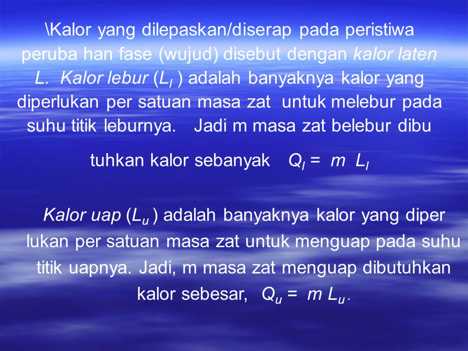 \Kalor yang dilepaskan/diserap pada peristiwa peruba han fase (wujud) disebut dengan kalor laten L.