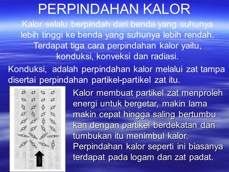 PERPINDAHAN KALOR Kalor selalu berpindah dari benda yang suhunya lebih tinggi ke benda yang suhunya lebih rendah.