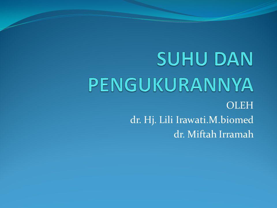 OLEH dr. Hj. Lili Irawati.M.biomed dr. Miftah Irramah