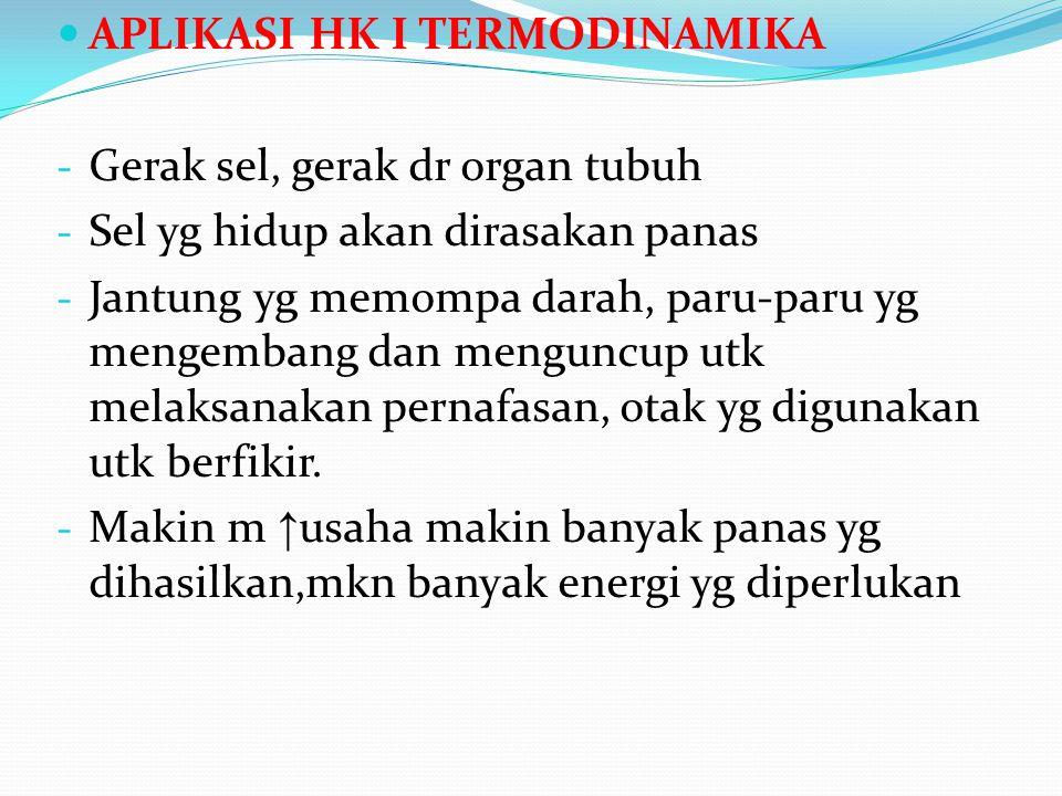 APLIKASI HK I TERMODINAMIKA - Gerak sel, gerak dr organ tubuh - Sel yg hidup akan dirasakan panas - Jantung yg memompa darah, paru-paru yg mengembang