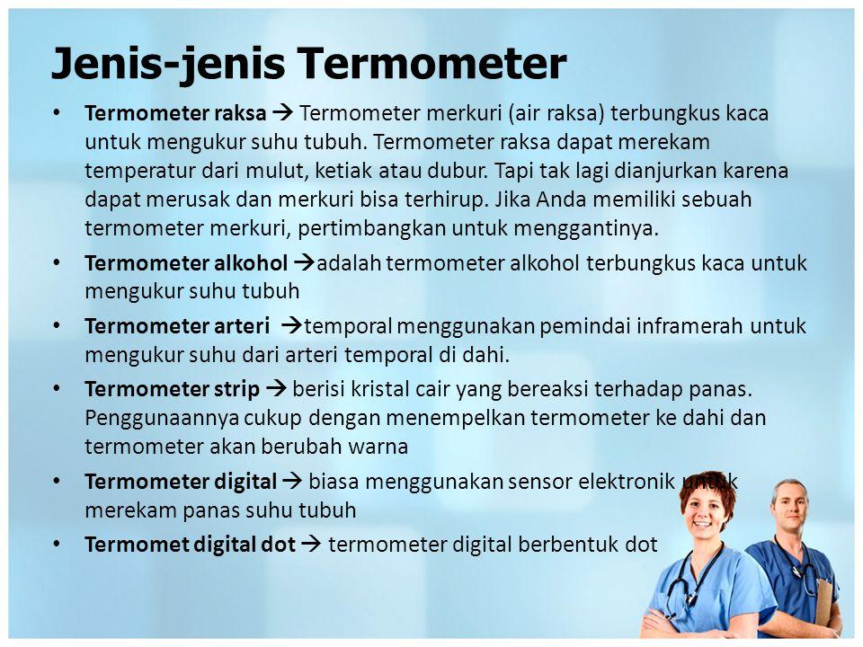 Jenis-jenis Termometer Termometer raksa  Termometer merkuri (air raksa) terbungkus kaca untuk mengukur suhu tubuh. Termometer raksa dapat merekam tem