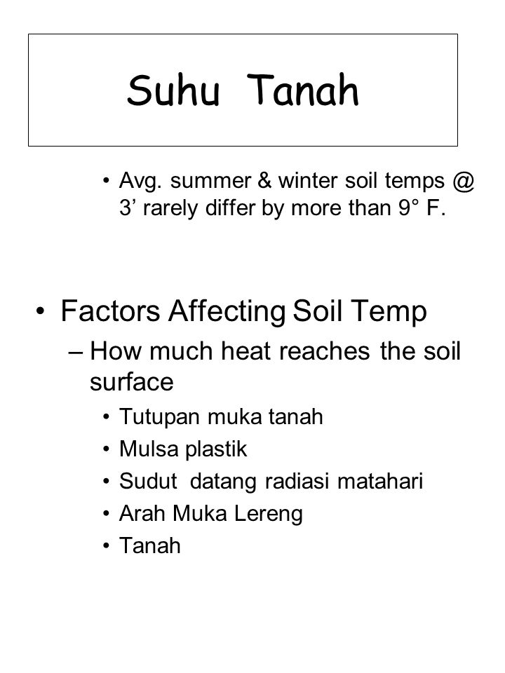 Suhu Tanah Avg. summer & winter soil temps @ 3' rarely differ by more than 9° F. Factors Affecting Soil Temp –How much heat reaches the soil surface T