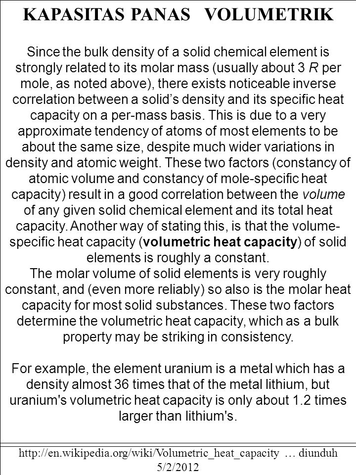 KAPASITAS PANAS VOLUMETRIK Since the bulk density of a solid chemical element is strongly related to its molar mass (usually about 3 R per mole, as no