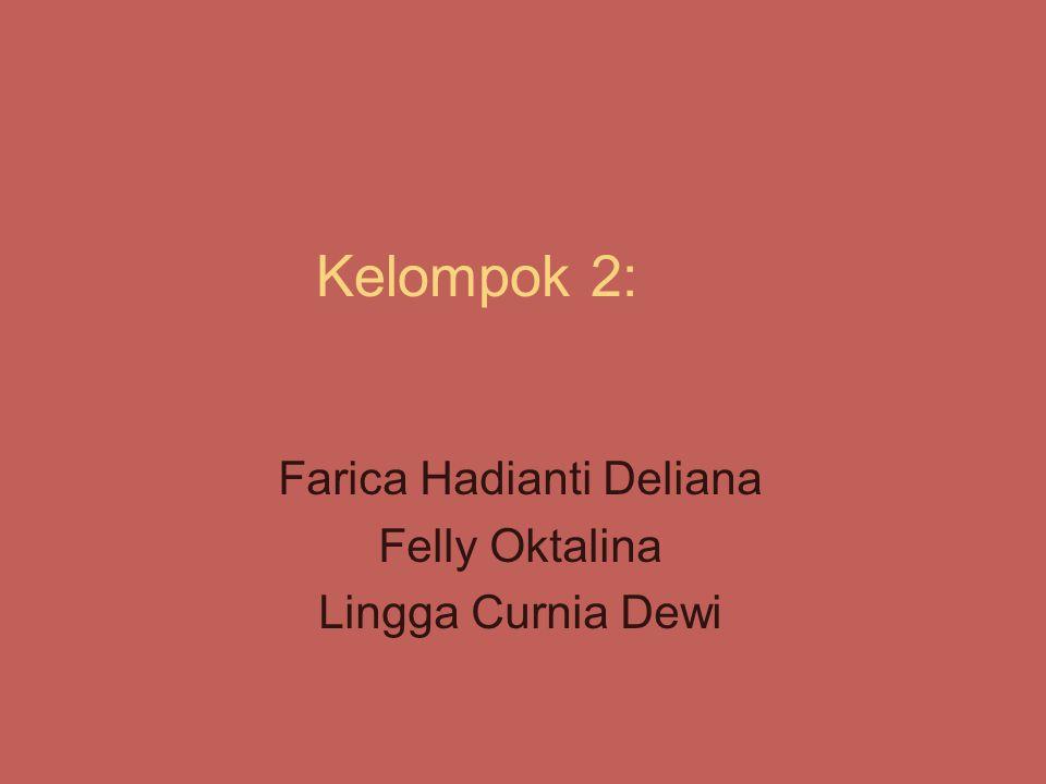 Kelompok 2: Farica Hadianti Deliana Felly Oktalina Lingga Curnia Dewi