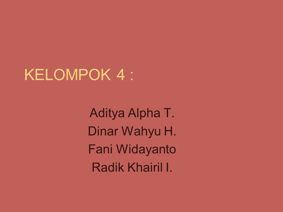 KELOMPOK 4 : Aditya Alpha T. Dinar Wahyu H. Fani Widayanto Radik Khairil I.