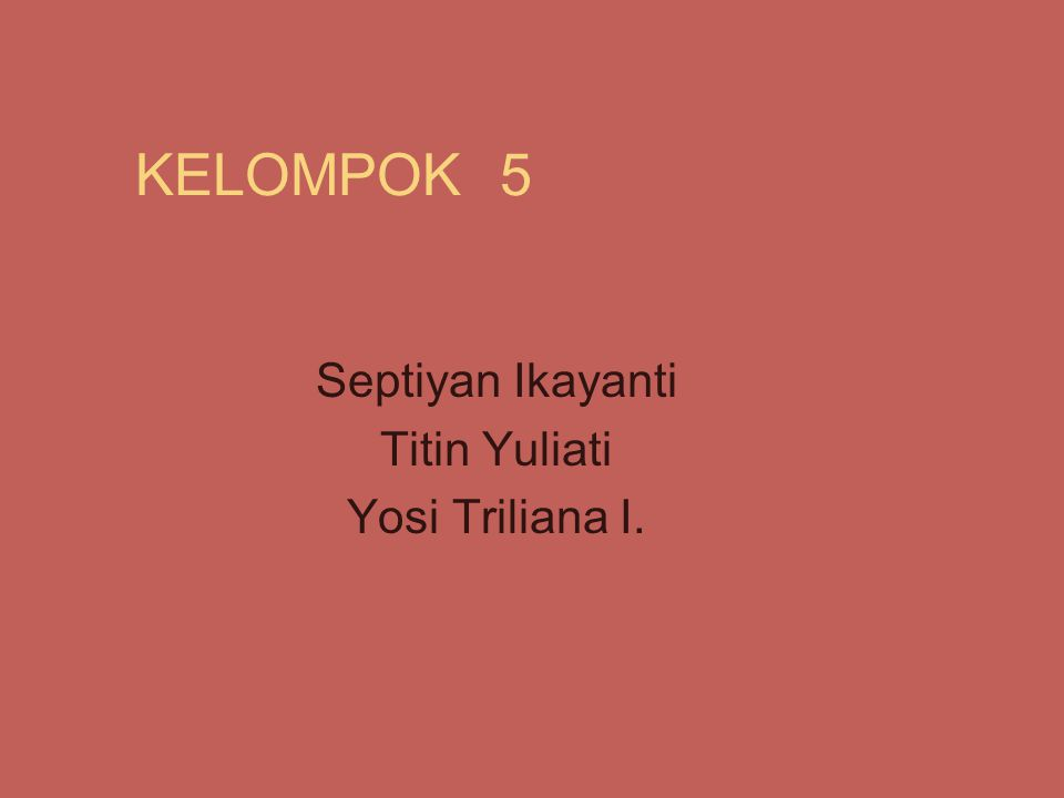 KELOMPOK 5 Septiyan Ikayanti Titin Yuliati Yosi Triliana I.
