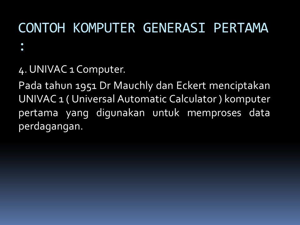 CONTOH KOMPUTER GENERASI PERTAMA : 4.UNIVAC 1 Computer.