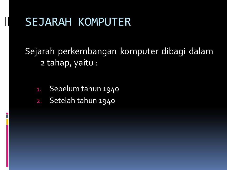 SEJARAH KOMPUTER Sejarah perkembangan komputer dibagi dalam 2 tahap, yaitu : 1.