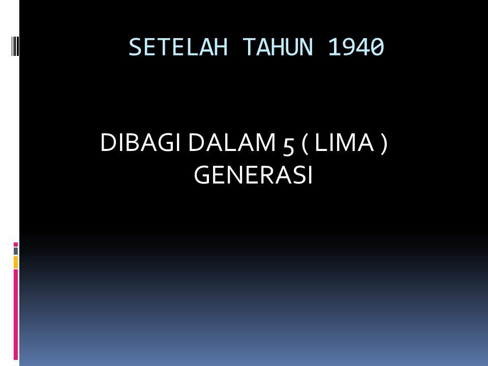SETELAH TAHUN 1940 DIBAGI DALAM 5 ( LIMA ) GENERASI