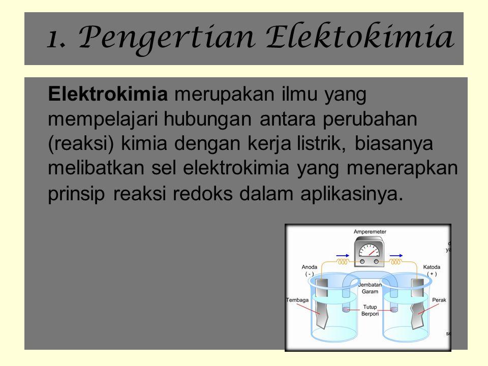 1. Pengertian Elektokimia Elektrokimia merupakan ilmu yang mempelajari hubungan antara perubahan (reaksi) kimia dengan kerja listrik, biasanya melibat